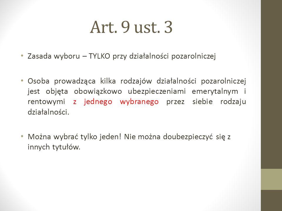 Art. 9 ust. 3 Zasada wyboru – TYLKO przy działalności pozarolniczej Osoba prowadząca kilka rodzajów działalności pozarolniczej jest objęta obowiązkowo