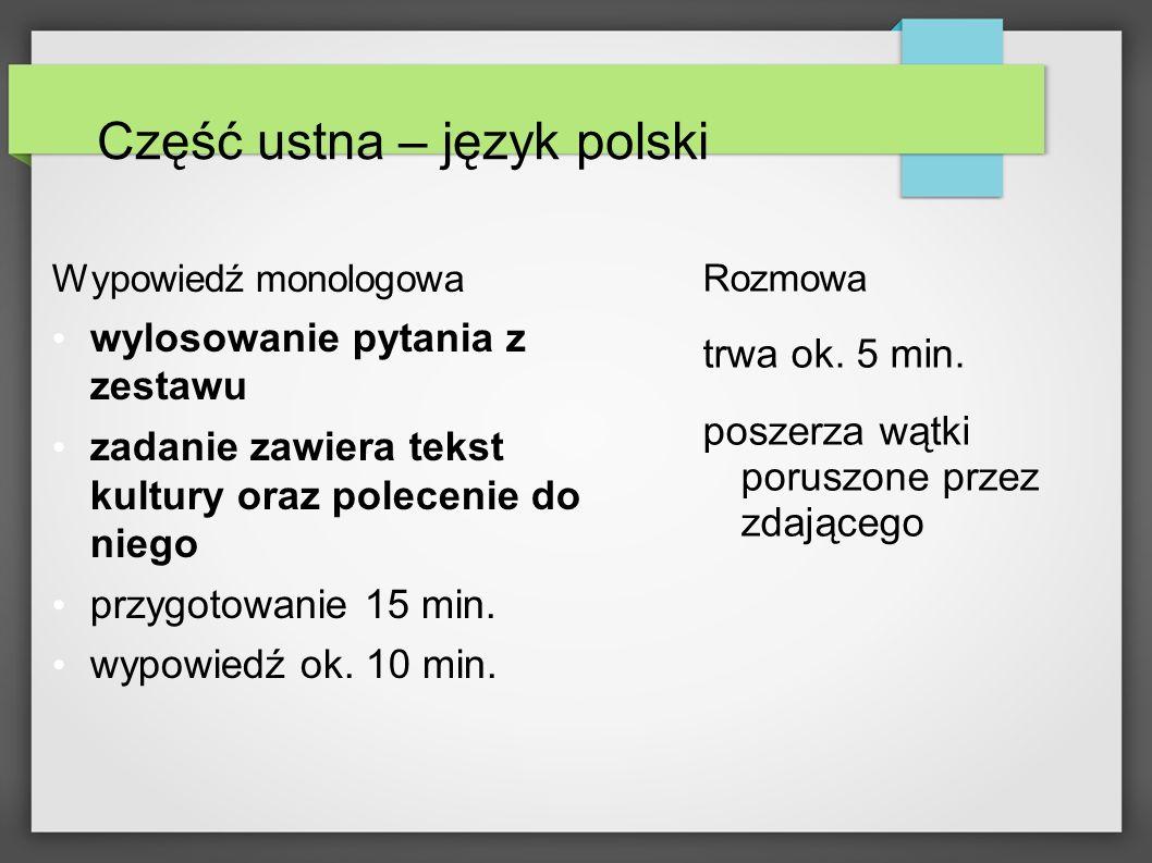 Część ustna – język polski Wypowiedź monologowa wylosowanie pytania z zestawu zadanie zawiera tekst kultury oraz polecenie do niego przygotowanie 15 m