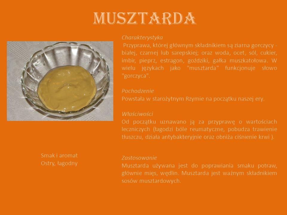 Musztarda Charakterystyka Przyprawa, której głównym składnikiem są ziarna gorczycy - białej, czarnej lub sarepskiej; oraz woda, ocet, sól, cukier, imbir, pieprz, estragon, goździki, gałka muszkatołowa.