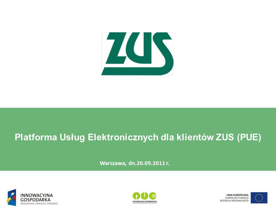 Platforma Usług Elektronicznych dla klientów ZUS (PUE) Warszawa, dn.20.09.2011 r.