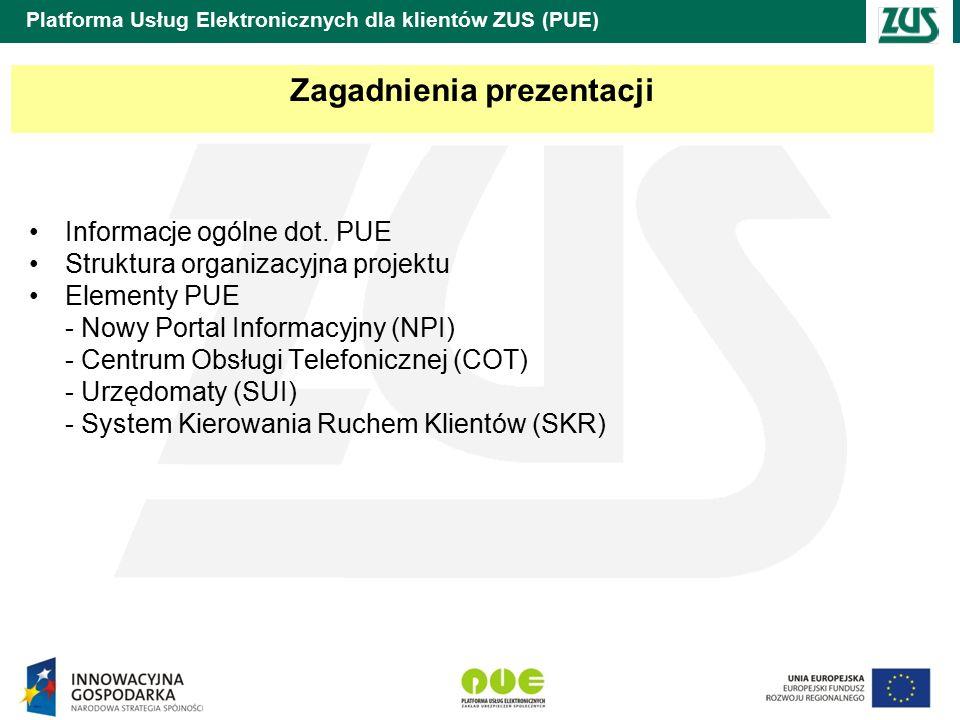 Platforma Usług Elektronicznych dla klientów ZUS (PUE) Projekt PUE Na poziomie strategicznym głównym celem projektu jest zwiększenie dostępu do usług ZUS oferowanych w formie elektronicznej dystrybuowanych różnymi kanałami dostępowymi dla obywateli oraz przedsiębiorców.