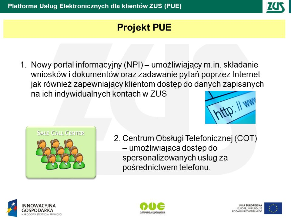 Platforma Usług Elektronicznych dla klientów ZUS (PUE) 1.Nowy portal informacyjny (NPI) – umożliwiający m.in.
