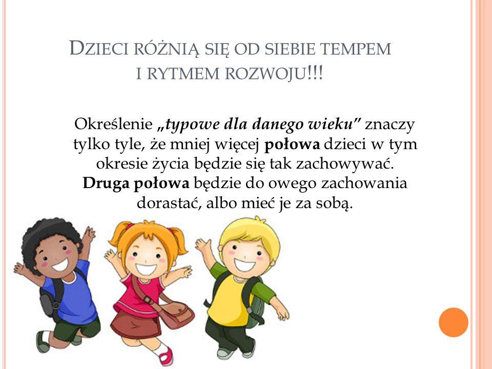 D ZIECI RÓŻNIĄ SIĘ OD SIEBIE TEMPEM I RYTMEM ROZWOJU !!.
