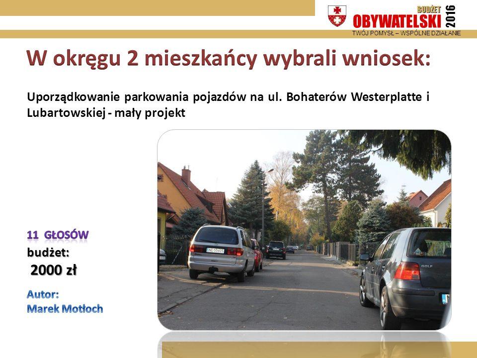 BUDŻET OBYWATELSKI 2016 TWÓJ POMYSŁ – WSPÓLNE DZIAŁANIE Uporządkowanie parkowania pojazdów na ul.