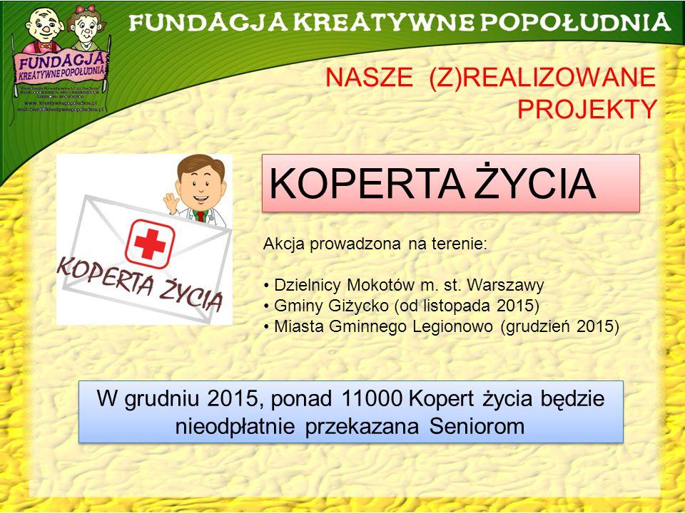 NASZE (Z)REALIZOWANE PROJEKTY KOPERTA ŻYCIA Akcja prowadzona na terenie: Dzielnicy Mokotów m.