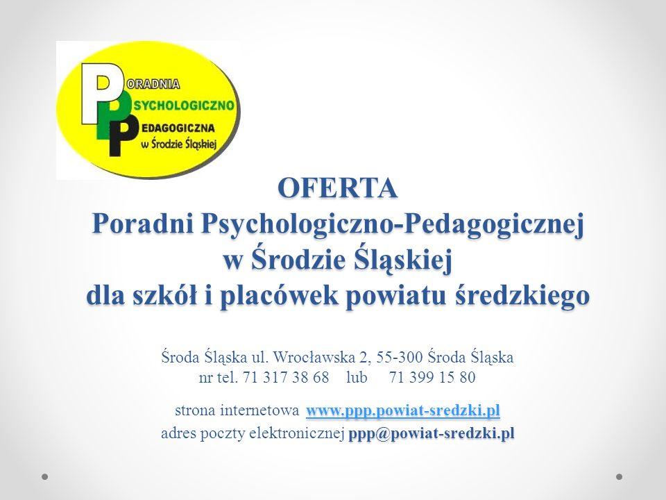 OFERTA Poradni Psychologiczno-Pedagogicznej w Środzie Śląskiej dla szkół i placówek powiatu średzkiego www.ppp.powiat-sredzki.pl ppp@powiat-sredzki.pl