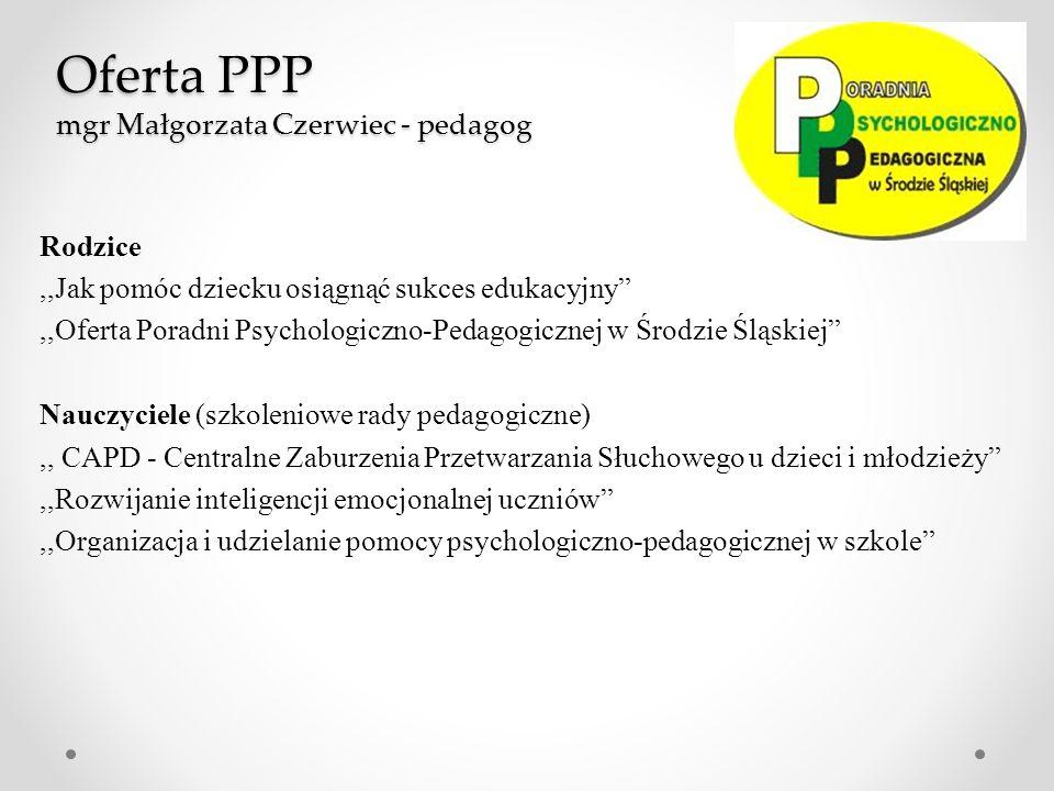 """Oferta PPP mgr Małgorzata Czerwiec - pedagog Rodzice,,Jak pomóc dziecku osiągnąć sukces edukacyjny"""",,Oferta Poradni Psychologiczno-Pedagogicznej w Śro"""