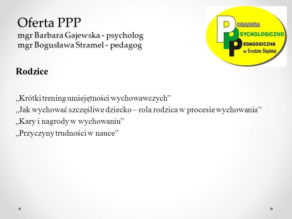 Oferta PPP mgr Halina Sikora - Grabowska - pedagog mgr Elżbieta Zmysłowska – Pastwa - psycholog Uczniowie kl.