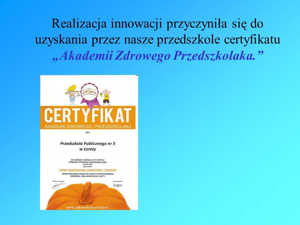"""Realizacja innowacji przyczyniła się do uzyskania przez nasze przedszkole certyfikatu """"Akademii Zdrowego Przedszkolaka."""