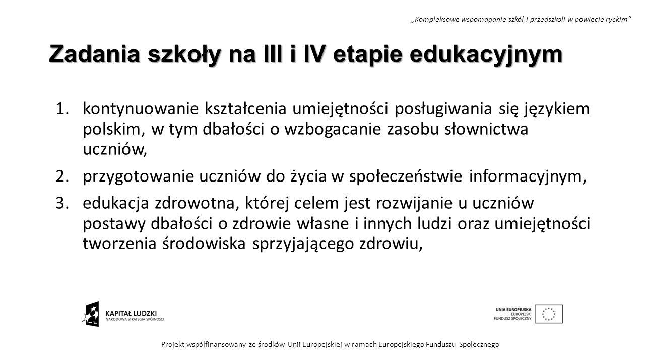 Zadania szkoły na III i IV etapie edukacyjnym 1.kontynuowanie kształcenia umiejętności posługiwania się językiem polskim, w tym dbałości o wzbogacanie