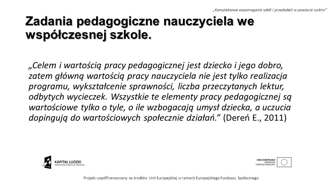 """Zadania pedagogiczne nauczyciela we współczesnej szkole. """"Celem i wartością pracy pedagogicznej jest dziecko i jego dobro, zatem główną wartością prac"""