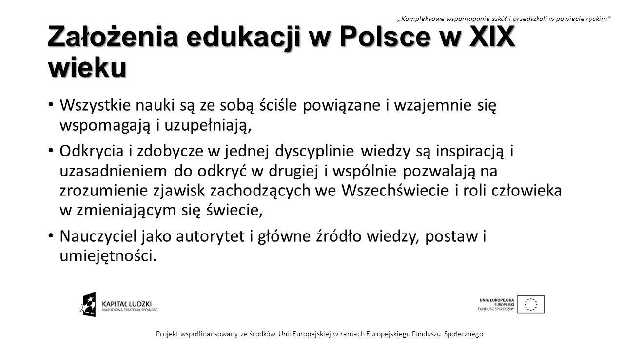Założenia edukacji w Polsce w XIX wieku Wszystkie nauki są ze sobą ściśle powiązane i wzajemnie się wspomagają i uzupełniają, Odkrycia i zdobycze w je