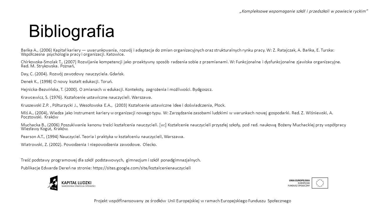 Bibliografia Bańka A., (2006) Kapitał kariery — uwarunkowania, rozwój i adaptacja do zmian organizacyjnych oraz strukturalnych rynku pracy. W: Z. Rata