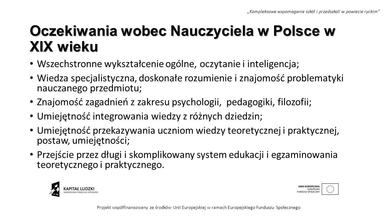 Oczekiwania wobec Nauczyciela w Polsce w XIX wieku Wszechstronne wykształcenie ogólne, oczytanie i inteligencja; Wiedza specjalistyczna, doskonałe roz