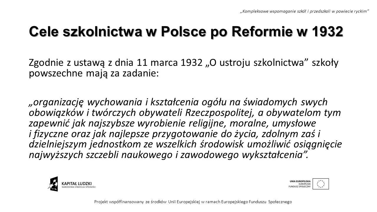 """Cele szkolnictwa w Polsce po Reformie w 1932 Zgodnie z ustawą z dnia 11 marca 1932 """"O ustroju szkolnictwa"""" szkoły powszechne mają za zadanie: """"organiz"""