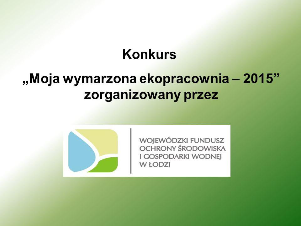 """Konkurs """"Moja wymarzona ekopracownia – 2015 zorganizowany przez"""