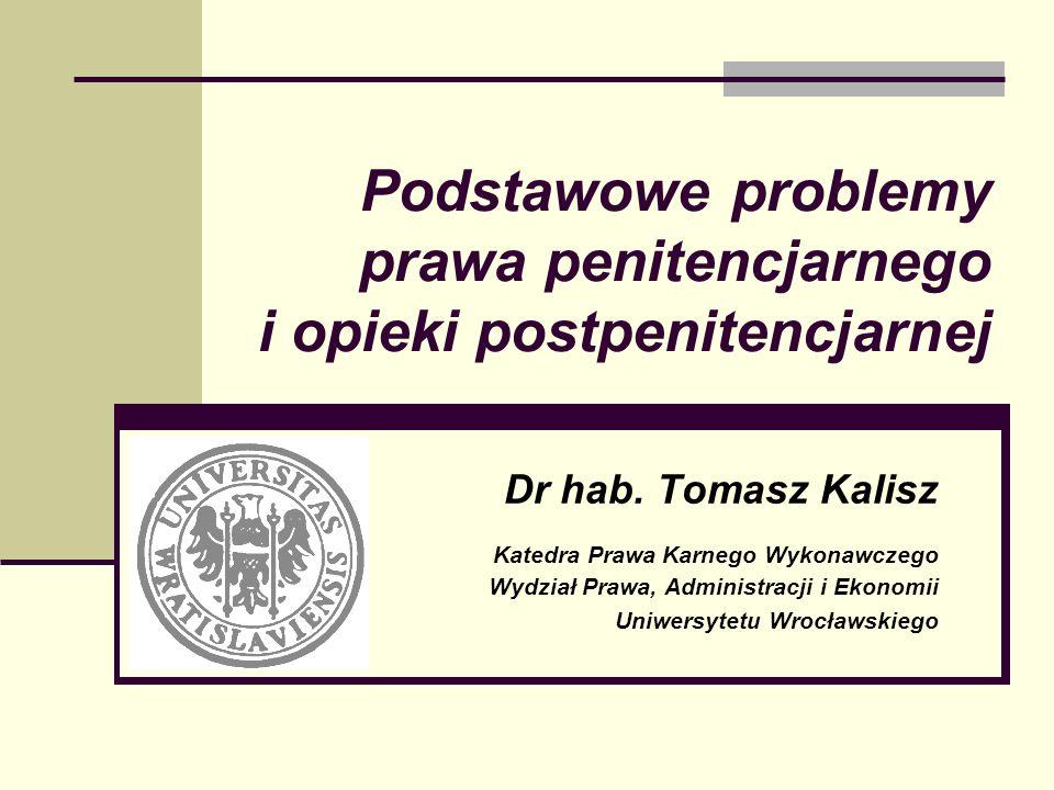 Podstawowe problemy prawa penitencjarnego i opieki postpenitencjarnej Dr hab. Tomasz Kalisz Katedra Prawa Karnego Wykonawczego Wydział Prawa, Administ