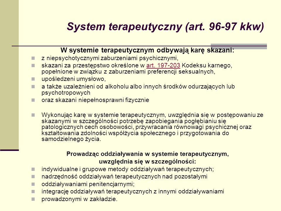 System terapeutyczny (art. 96-97 kkw) W systemie terapeutycznym odbywają karę skazani: z niepsychotycznymi zaburzeniami psychicznymi, skazani za przes