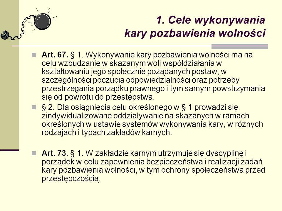 1. Cele wykonywania kary pozbawienia wolności Art. 67. § 1. Wykonywanie kary pozbawienia wolności ma na celu wzbudzanie w skazanym woli współdziałania