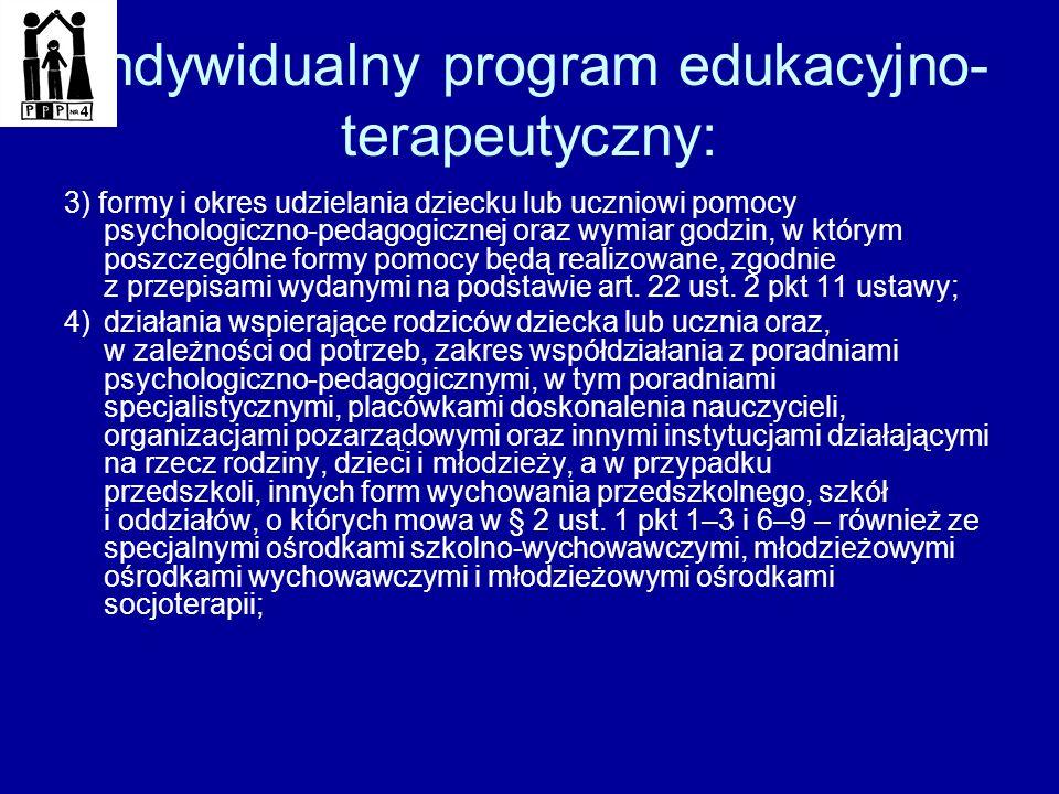 Indywidualny program edukacyjno terapeutyczny: 3) formy i okres udzielania dziecku lub uczniowi pomocy psychologiczno ‑ pedagogicznej oraz wymiar g