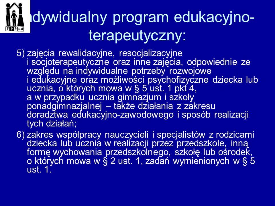 Indywidualny program edukacyjno terapeutyczny: 5) zajęcia rewalidacyjne, resocjalizacyjne i socjoterapeutyczne oraz inne zajęcia, odpowiednie ze wzgl