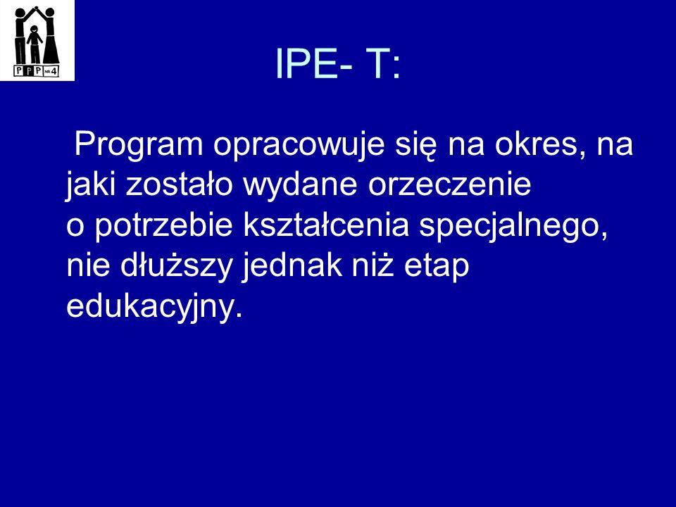 IPE- T: Program opracowuje się na okres, na jaki zostało wydane orzeczenie o potrzebie kształcenia specjalnego, nie dłuższy jednak niż etap edukacyjny