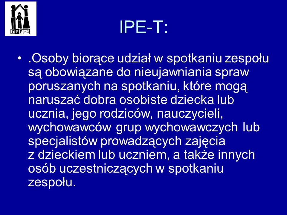 IPE-T:.Osoby biorące udział w spotkaniu zespołu są obowiązane do nieujawniania spraw poruszanych na spotkaniu, które mogą naruszać dobra osobiste dzie