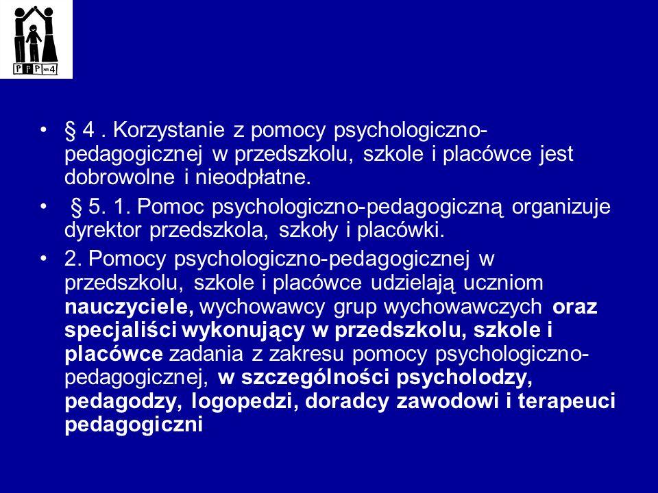 § 4. Korzystanie z pomocy psychologiczno- pedagogicznej w przedszkolu, szkole i placówce jest dobrowolne i nieodpłatne. § 5. 1. Pomoc psychologiczno-p