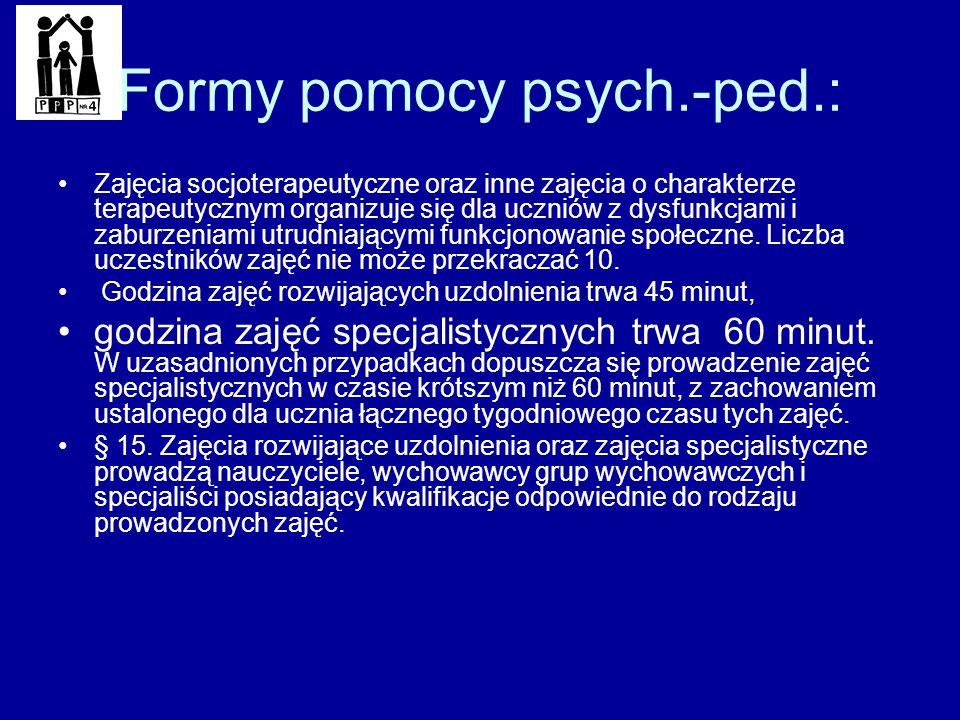 Formy pomocy psych.-ped.: Zajęcia socjoterapeutyczne oraz inne zajęcia o charakterze terapeutycznym organizuje się dla uczniów z dysfunkcjami i zaburz