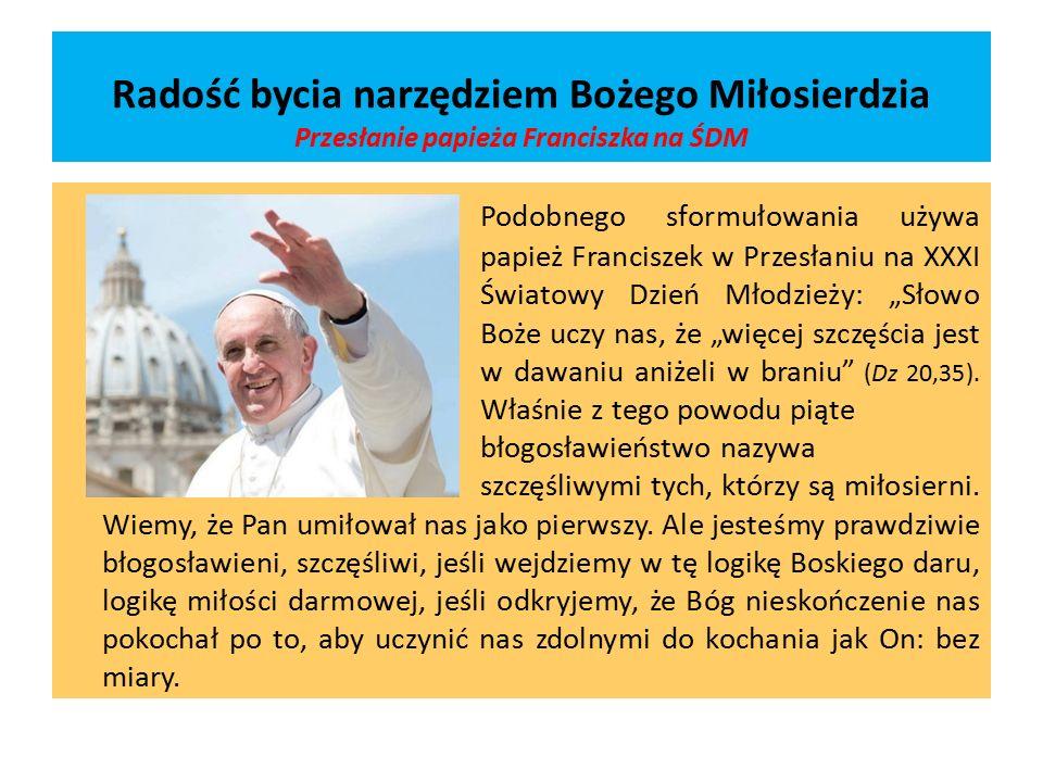 """Być narzędziem Miłosierdzia """"Po objaśnieniu wam w skrócie sposobu, w jaki Pan objawia wobec nas swoje Miłosierdzie, chciałbym zasugerować wam, jak, w konkretny sposób, możemy być narzędziem tego samego Miłosierdzia względem naszych bliźnich (Papież Franciszek)."""