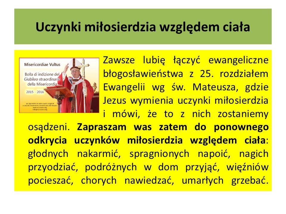 """Radość bycia narzędziem Bożego Miłosierdzia Niech w akcji tej towarzyszą nam słowa Apostoła Pawła: """"Kto pełni uczynki miłosierdzia, niech to czyni ochoczo (Rz 12, 8)."""