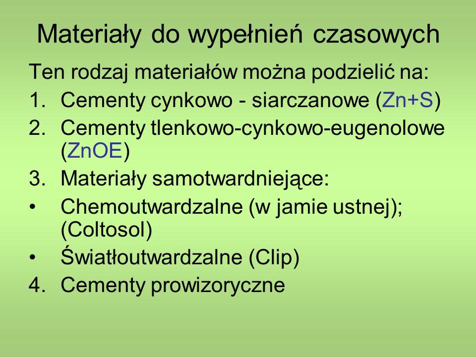 Materiały do wypełnień czasowych Ten rodzaj materiałów można podzielić na: 1.Cementy cynkowo - siarczanowe (Zn+S) 2.Cementy tlenkowo-cynkowo-eugenolowe (ZnOE) 3.Materiały samotwardniejące: Chemoutwardzalne (w jamie ustnej); (Coltosol) Światłoutwardzalne (Clip) 4.
