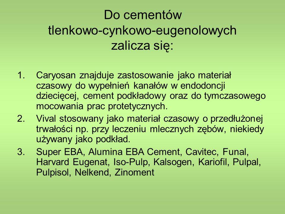 Do cementów tlenkowo-cynkowo-eugenolowych zalicza się: 1.Caryosan znajduje zastosowanie jako materiał czasowy do wypełnień kanałów w endodoncji dziecięcej, cement podkładowy oraz do tymczasowego mocowania prac protetycznych.