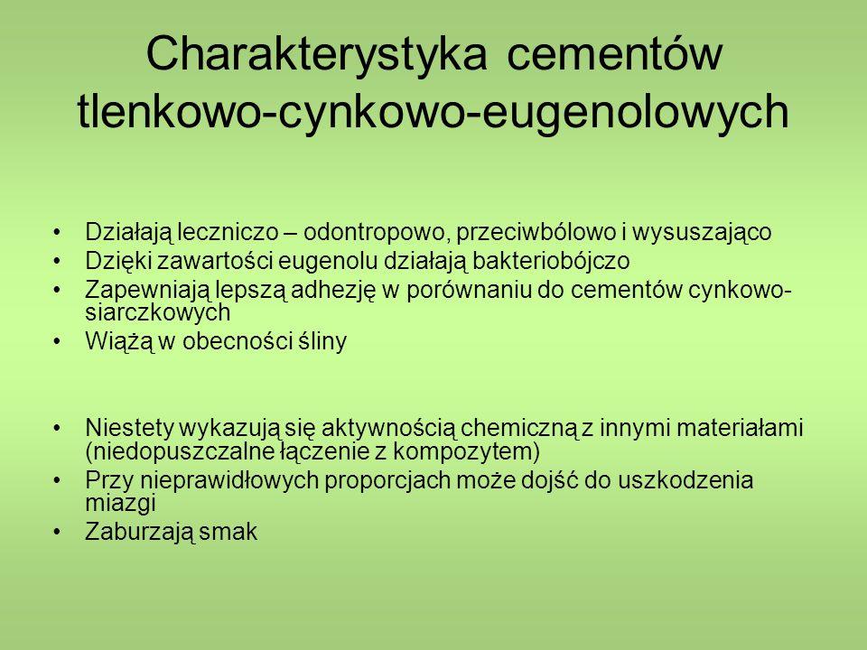 Charakterystyka cementów tlenkowo-cynkowo-eugenolowych Działają leczniczo – odontropowo, przeciwbólowo i wysuszająco Dzięki zawartości eugenolu działają bakteriobójczo Zapewniają lepszą adhezję w porównaniu do cementów cynkowo- siarczkowych Wiążą w obecności śliny Niestety wykazują się aktywnością chemiczną z innymi materiałami (niedopuszczalne łączenie z kompozytem) Przy nieprawidłowych proporcjach może dojść do uszkodzenia miazgi Zaburzają smak