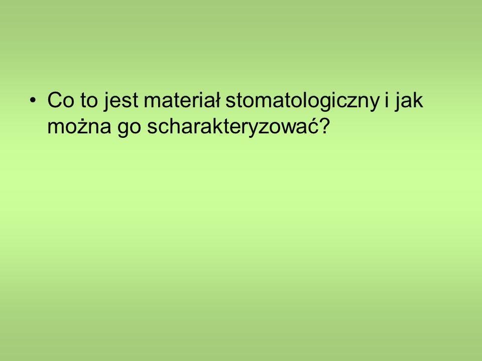 Materiał stomatologiczny = wyrób medyczny (zgodnie z ustawą o wyrobach medycznych) Materiałem stomatologicznym jest nieorganiczny lub organiczny związek chemiczny lub mieszanina tych związków pochodzenia naturalnego lub syntetycznego, która jest przetworzona i przydatna do zastosowania w praktyce profilaktycznej, leczniczej i rehabilitacyjnej w stomatologii.
