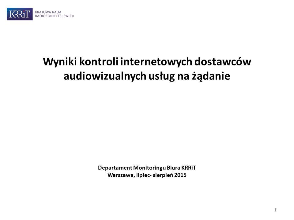 Wyniki kontroli internetowych dostawców audiowizualnych usług na żądanie Departament Monitoringu Biura KRRiT Warszawa, lipiec- sierpień 2015 1