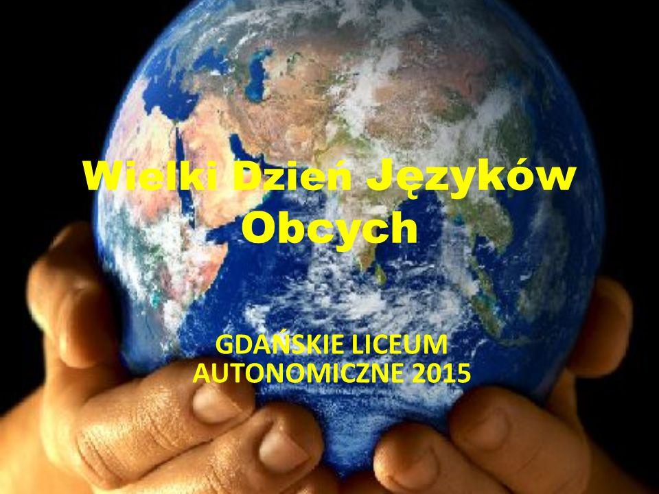 Wielki Dzień Języków Obcych GDAŃSKIE LICEUM AUTONOMICZNE 2015
