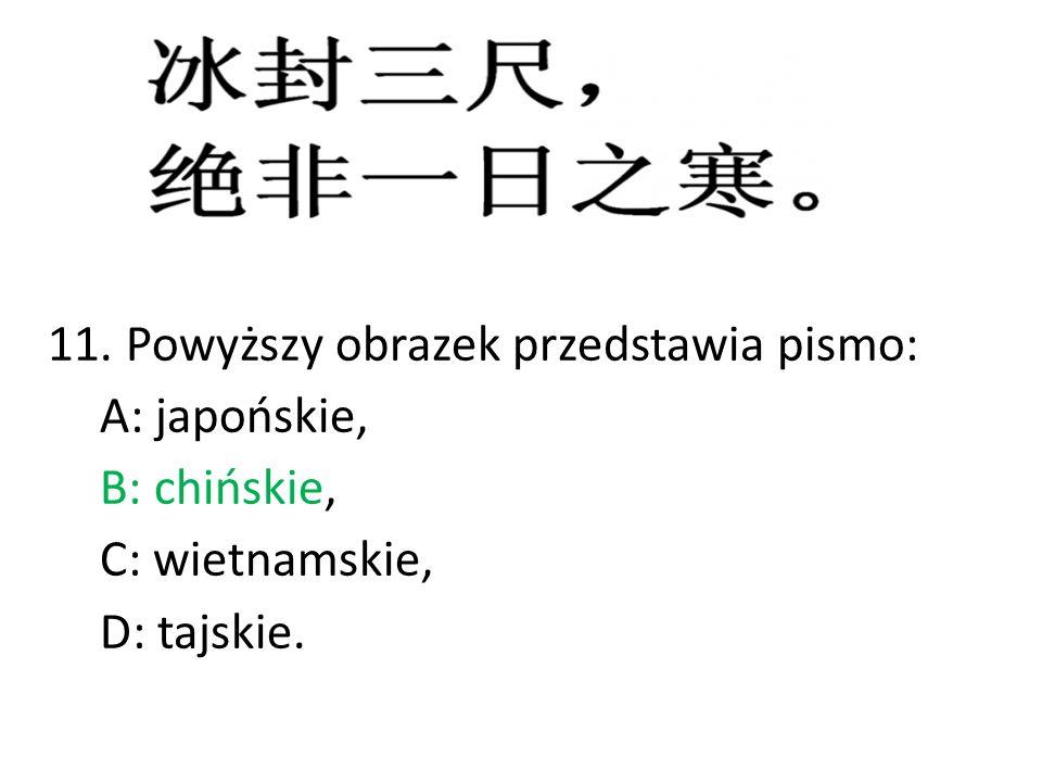 11. Powyższy obrazek przedstawia pismo: A: japońskie, B: chińskie, C: wietnamskie, D: tajskie.