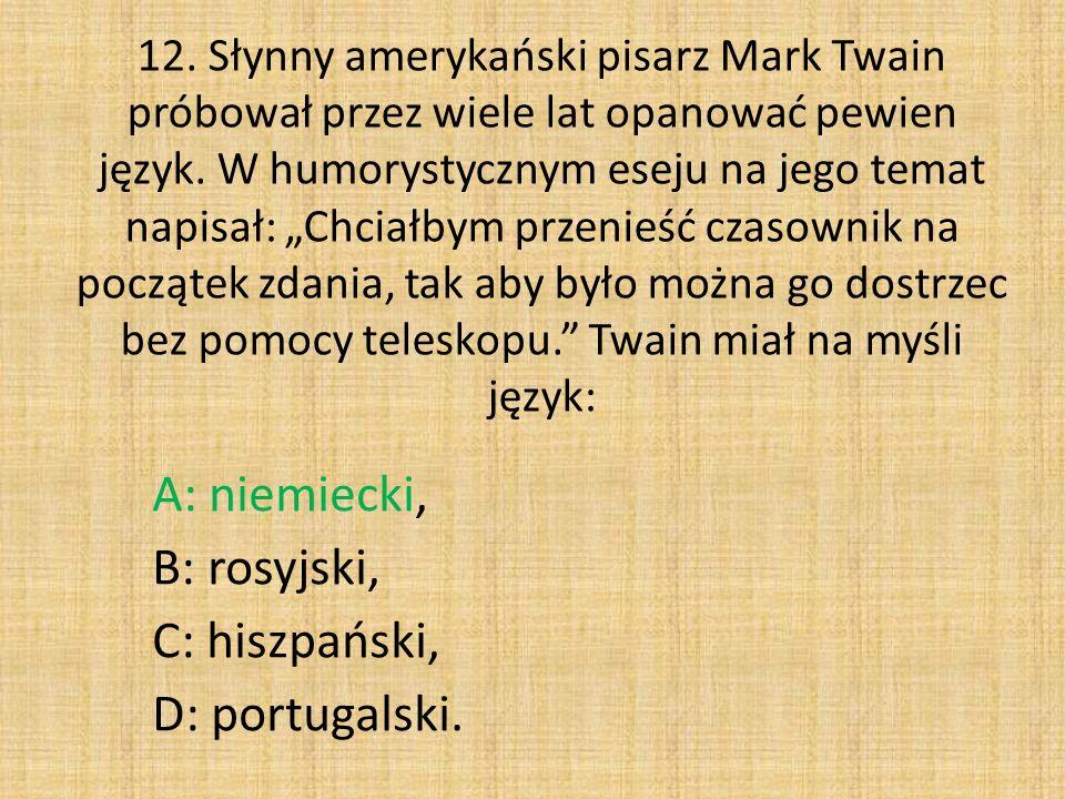 """12. Słynny amerykański pisarz Mark Twain próbował przez wiele lat opanować pewien język. W humorystycznym eseju na jego temat napisał: """"Chciałbym prze"""