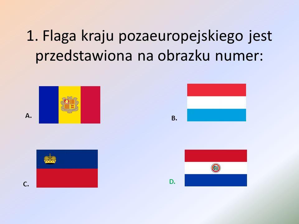 1. Flaga kraju pozaeuropejskiego jest przedstawiona na obrazku numer: A. B. C. D.