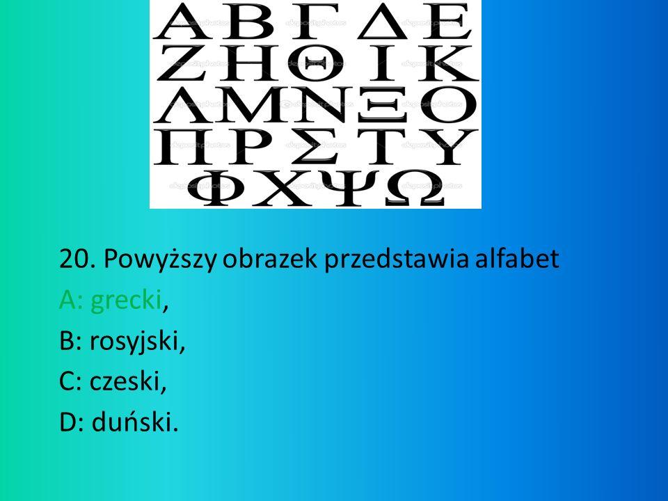 20. Powyższy obrazek przedstawia alfabet A: grecki, B: rosyjski, C: czeski, D: duński.
