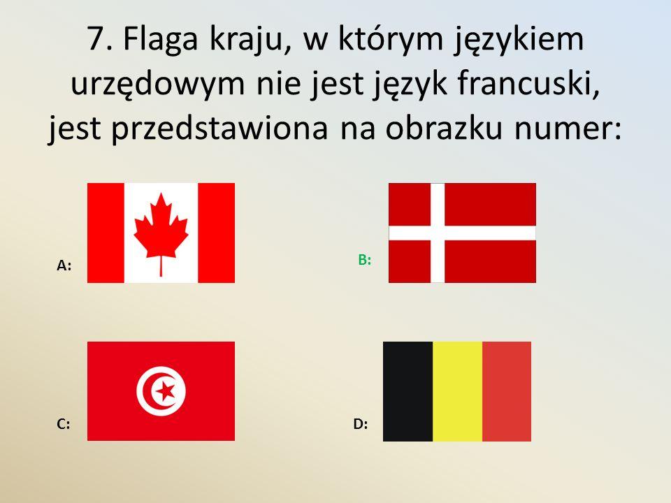 7. Flaga kraju, w którym językiem urzędowym nie jest język francuski, jest przedstawiona na obrazku numer: B: C: A: D:
