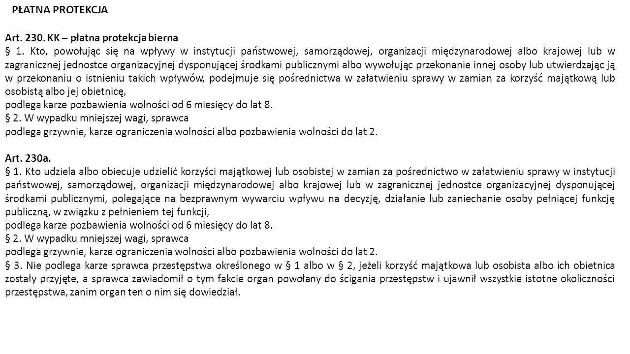 PŁATNA PROTEKCJA Art. 230. KK – płatna protekcja bierna § 1. Kto, powołując się na wpływy w instytucji państwowej, samorządowej, organizacji międzynar