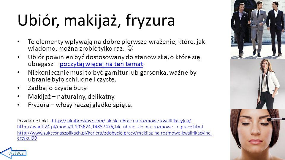 Źródła zdjęć http://weblog.infopraca.pl/2011/06/prosze-opowiedziec-cos-o-sobie-5-rzeczy-ktorych-nie-wolno-mowic-na-rozmowie-kwalifikacyjnej/ http://serwisy.gazetaprawna.pl/praca-i-kariera/artykuly/601359,pytania_na_rozmowie_kwalifikacyjnej_jak_na_nie_odpowiadac.html http://rysunki.me/rozmowa-kwalifikacyjna/ http://zielonalola.blogspot.com/2014/11/toba-rozmowa-kwalifikacyjna-wiadomo-ze.html http://kociswiatasd.blox.pl/2014/06/DYNAMICZNE-ROLOWANIE-NAIWNYCH.html http://publicdomainvectors.org/pl/wektorow-swobodnych/Grafika-wektorowa-strza%C5%82ki/7348.html http://kobieta.gazeta.pl/kobieta/1,107881,16916797,Jak_sie_ubrac_na_rozmowe_kwalifikacyjna_.html http://jakubroskosz.com/jak-sie-ubrac-na-rozmowe-kwalifikacyjna/ http://www.milionkobiet.pl/uroda/jak-wykonac-idealny-i-naturalny-makeup-no-makeup,18645,1,a.html http://biurowce.net/budynek_corius_otrzymal_certyfikat_leed_gold.html http://fakty.interia.pl/new-york-times/news-40-godzin-tygodniowo-w-biurze-to-za-duzo,nId,942109 http://www.kurierkolejowy.eu/aktualnosci/6958/Niskopodlogowe-tramwaje-dla-Poznania.html http://www.kmpk.cba.pl/pliki/tabor2.php http://poznan.gazeta.pl/poznan/1,36001,9853449,Naramowice_dusza_sie_w_korkach.html http://likely.pl/inspiracja/142/modny-i-zawsze-przydatny-zegarek.html http://www.theinquirer.net/inquirer/news/2328455/eu-calls-for-us-to-have-less-control-of-the-internet-following-nsa-revelations http://lecravate.pl/rozmowa-kwalifikacyjna-jak-sie-ubrac/ http://goshakusper.com/jak-ubrac-sie-na-rozmowe-kwalifikacyjna autorka prezentacji: Joanna Ratajczak maj 2015r.