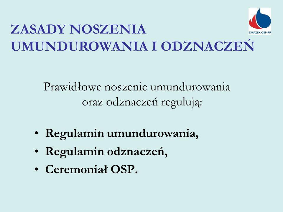 Prawidłowe noszenie umundurowania oraz odznaczeń regulują: Regulamin umundurowania, Regulamin odznaczeń, Ceremoniał OSP.
