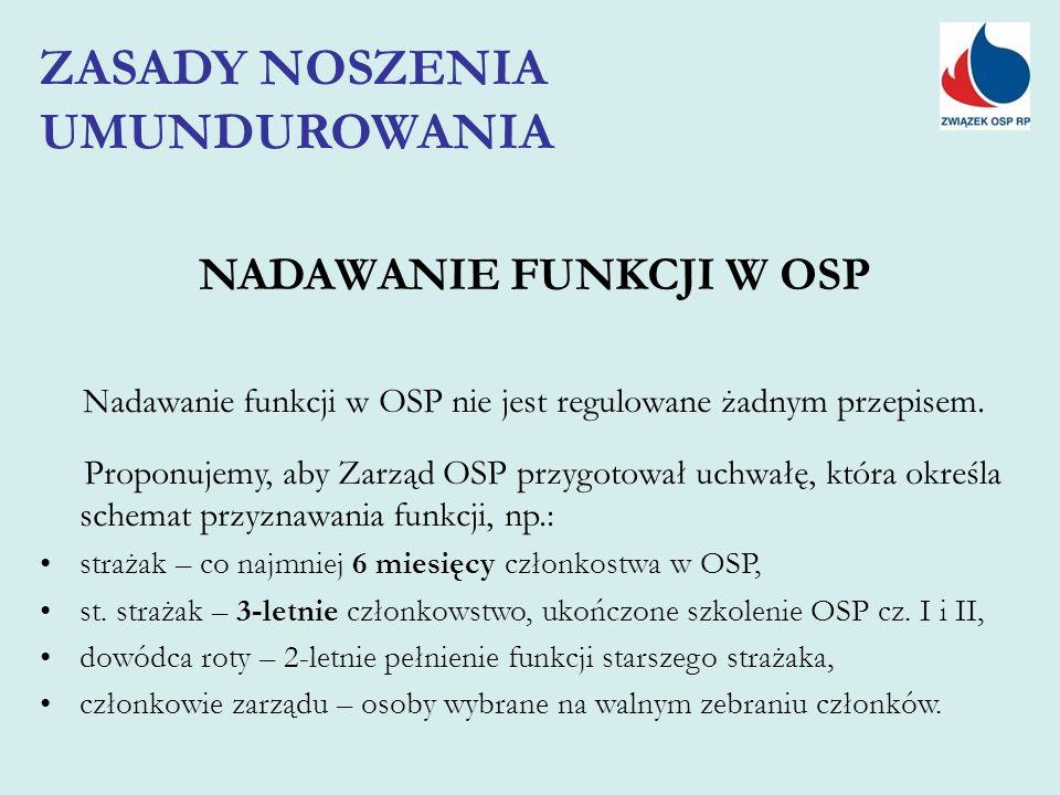 NADAWANIE FUNKCJI W OSP Nadawanie funkcji w OSP nie jest regulowane żadnym przepisem. Proponujemy, aby Zarząd OSP przygotował uchwałę, która określa s