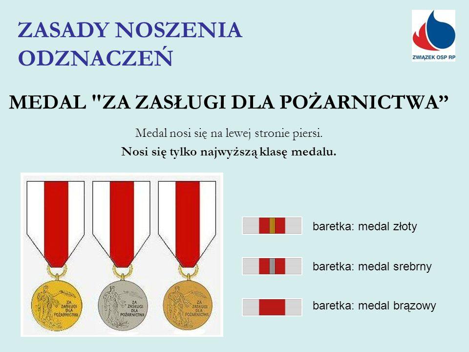 MEDAL ZA ZASŁUGI DLA POŻARNICTWA Medal nosi się na lewej stronie piersi.