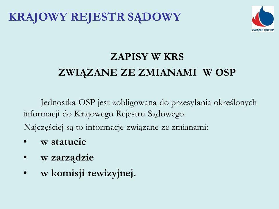 ZAPISY W KRS ZWIĄZANE ZE ZMIANAMI W OSP Jednostka OSP jest zobligowana do przesyłania określonych informacji do Krajowego Rejestru Sądowego. Najczęści