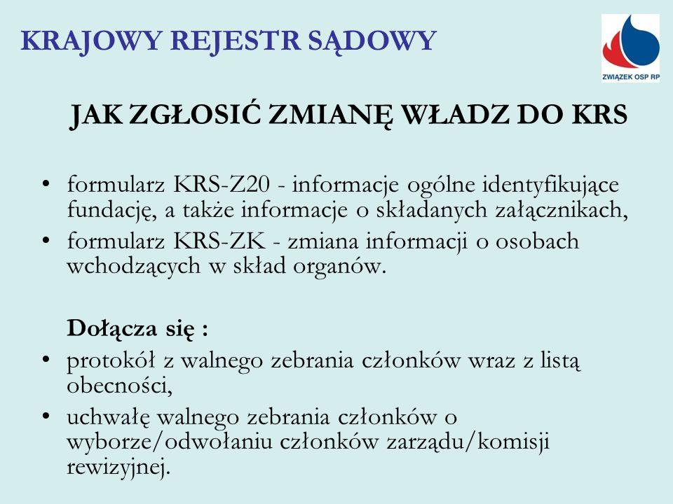 JAK ZGŁOSIĆ ZMIANĘ WŁADZ DO KRS formularz KRS-Z20 - informacje ogólne identyfikujące fundację, a także informacje o składanych załącznikach, formularz KRS-ZK - zmiana informacji o osobach wchodzących w skład organów.