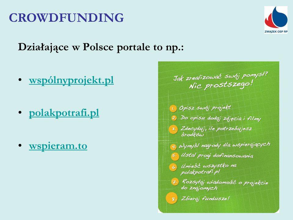 Działające w Polsce portale to np.: wspólnyprojekt.pl polakpotrafi.pl wspieram.to CROWDFUNDING